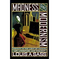 Madness and Modernism: Insanity in the Light of Modern Art, Literature and Thought