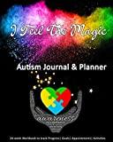 I Feel The Magic: Autism Journal & Planner: 24-week Workbook to track Progress   Goals   Appointments   Activities