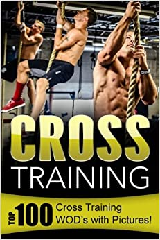 Book Cross Training: Top 100 Cross Training WOD's with Pictures!