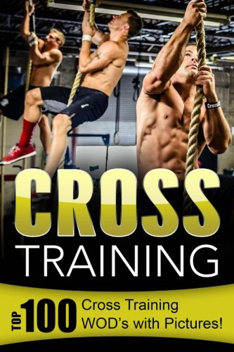 Download Cross Training: Top 100 Cross Training WOD's with Pictures! pdf epub