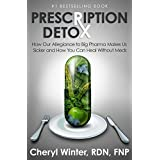 Prescription Detox: How Our Allegiance to Big Pharma Makes Us Sicker and How You Can Heal Without Meds