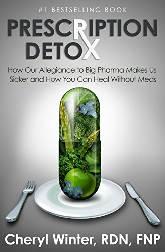 Prescription Detox: How Our Allegiance to Big Pharma Makes Us Sicker and How You Can Heal Without Meds by [Winter, Cheryl]