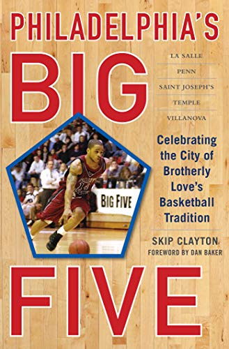 Philadelphia's Big Five: Celebrating the City of Brotherly Love?s Basketball Tradition