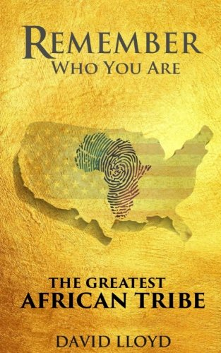 Remember Who You Are: The Greatest African Tribe