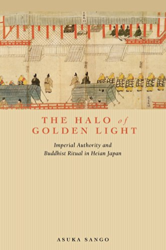 (The Halo of Golden Light: Imperial Authority and Buddhist Ritual in Heian Japan)