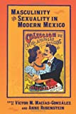 Masculinity and Sexuality in Modern Mexico, Macías-González, Víctor M. and Rubenstein, Anne, 0826329055