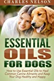 Essential Oils for Dogs: How to Use Essential Oils to Heal Common Canine