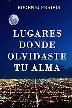 Lugares donde olvidaste tu alma: Una novela romántica para recordar. (Spanish Edition) by [Prados, Eugenio]