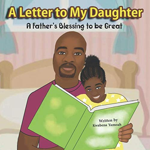A Letter To My Daughter: A Father's Blessing to be Great