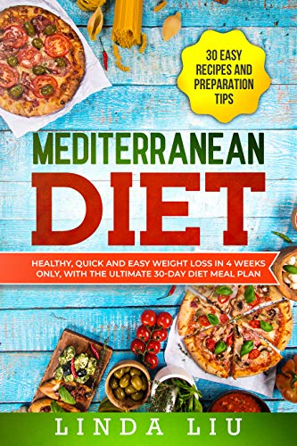 MEDITERRANEAN DIET: Healthy, quick and easy weight loss in 4 weeks only, with the ultimate 30-Day diet meal plan. INCLUDE 30 EASY RECIPES AND PREPARATION TIPS by Linda Liu