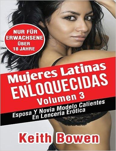 Mujeres Latinas Enloquecidas Volumen 3 Esposa Y Novia Modelo Calientes En Lenceria Erotica Amazon Es Keith Bowen Libros