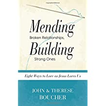 Mending Broken Relationships, Building Strong Ones: Eight Ways to Love as Jesus Loves Us