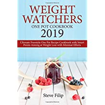 WEIGHT WATCHERS ONE POT COOKBOOK 2019: Ultimate Freestyle One Pot Recipe Cookbook with Smart Points Aiming at Weight Loss with Minimal Efforts