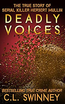 Deadly Voices: The True Story of Serial Killer Herbert Mullin (Detectives True Crime Cases Book 2) by [Swinney, C.L.]