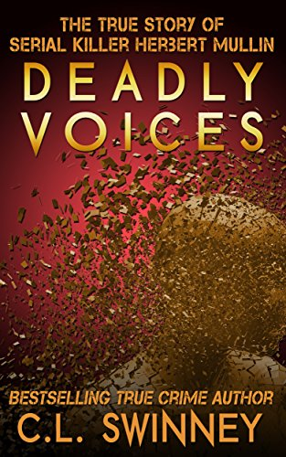 Deadly Voices: The True Story of Serial Killer Herbert Mullin (Homicide True Crime Cases Book 2)