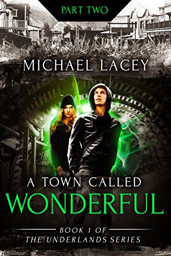Book: A Town Called Wonderful, Part 2 of 4 - from Book 1 of The Underlands Series by Michael Lacey