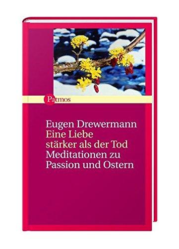 Eine Liebe stärker als der Tod: Meditationen zu Passion und Ostern Gebundenes Buch – 15. Januar 2006 Eugen Drewermann Patmos Verlag 3491501113 Religion