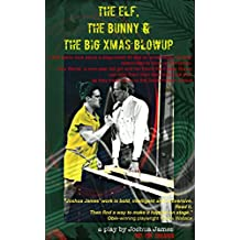 The Elf, The Bunny & The Big Xmas Blowup: A Play