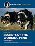 img - for Secrets Of The Working Mind (Border Collies: A Breed Apart) book / textbook / text book