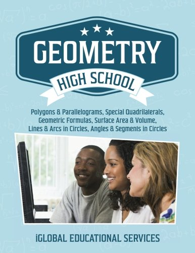 Geometry: High School Math Tutor Lesson Plans: Polygons & Parallelograms, Special Quadrilaterals, Surface Area & Volume, Lines & Arcs in Circles, ... (Math Tutor Lesson Plan Series) (Volume (Geometry Lesson)