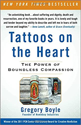 Tattoos on the Heart: The Power of Boundless Compassion: Gregory ...