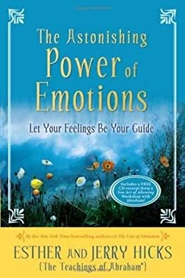 The Astonishing Power of Emotions: Let Your Feelings Be Your Guide from Hay House
