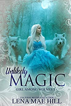 Unlikely Magic: A Dark Fairy Tale Adaptation (Girl Among Wolves Book 1) by [Hill, Lena Mae]