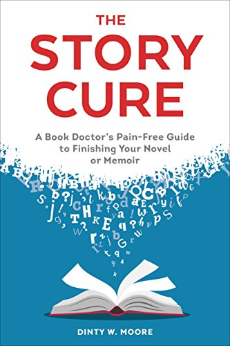 Speed Finishing - The Story Cure: A Book Doctor's Pain-Free Guide to Finishing Your Novel or Memoir