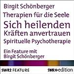 Sich heilenden Kräften anvertrauen - Spirituelle Psychotherapie (Therapien für die Seele) | Birgit Schönberger