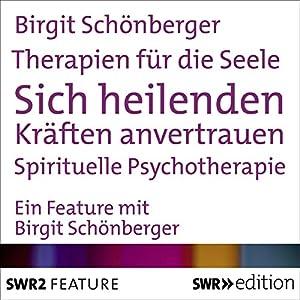 Sich heilenden Kräften anvertrauen - Spirituelle Psychotherapie (Therapien für die Seele) Hörbuch