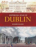 Historical Atlas of Dublin, Richard Killeen, 0717150658