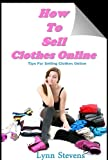 How to Sell Clothes Online. Tips for Selling Clothes Online (How to Sell Clothes Online.  Tips for Selling Clothes Online Book 1)