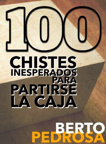 100 Chistes inesperados para partirse la caja (Spanish Edition) by [Pedrosa, Berto