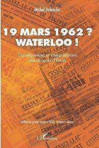 19 mars 1962 ? Waterloo ! par Michel Delenclos