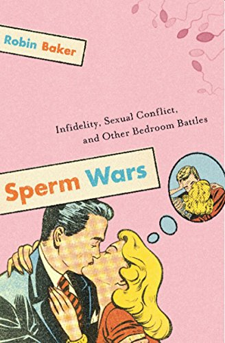 Sperm Wars: Infidelity, Sexual Conflict, and Other Bedroom Battles ()