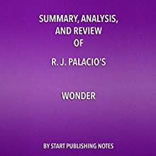 Summary, Analysis, and Review of R. J. Palacio's Wonder | Livre audio Auteur(s) :  Start Publishing Notes Narrateur(s) : Michael Gilboe
