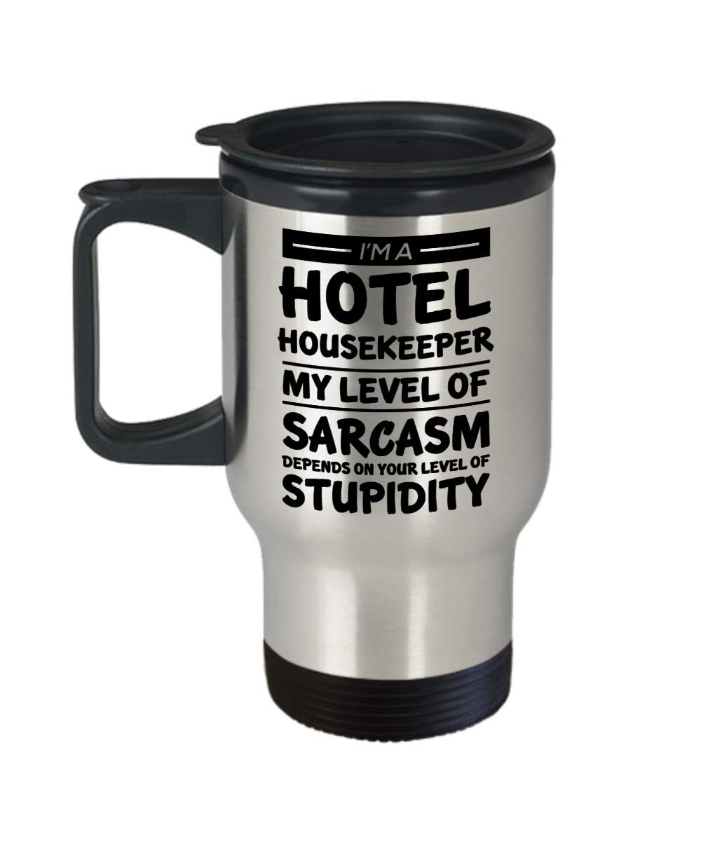 Funny Hotel housekeeper Insulated Travel Mug - My Level Of Sarcasm Tumbler - Unique Birthday Tumbler Gifts for Mom and Dad
