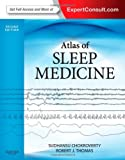 Atlas of Sleep Medicine: Expert Consult - Online and Print, 2e (Expert Consult Title: Online + Print), Sudhansu Chokroverty MD  FRCP  FACP, Robert J. Thomas MD  MMSc, 1455712671