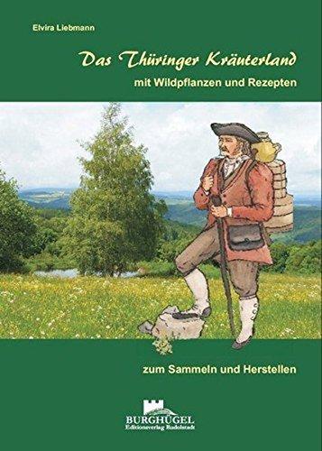 Das Thüringer Kräuterland: ... mit Wildpflanzen und Rezepten zum Sammeln und Herstellen