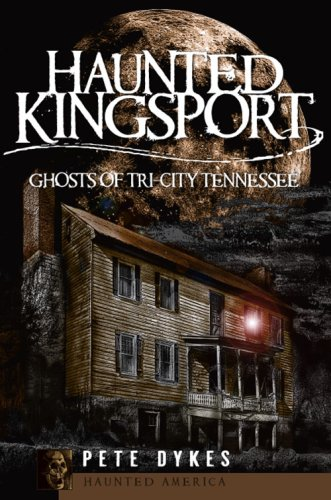 Download Haunted Kingsport: Ghosts of Tri-City Tennessee (Haunted America) ebook