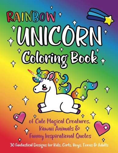 Rainbow Unicorn Coloring Book Of Cute Magical Creatures Kawaii Animals And Funny Inspirational Quotes 30 Fantastical Designs For Kids