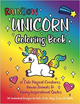 rainbow unicorn coloring book of cute magical creatures kawaii animals and funny inspirational quotes 30 fantastical designs for kids girls boys