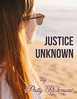 Justice Unknown: Climbing Out of Darkness into Joy by [Richmond, Patty]