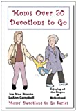 Moms' over 50 Devotions to Go, Ina Mae Brooks and LeAnn Campbell, 0978983114