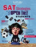 Kaplan SAT Strategies for Super Busy Students 2007: 10 Simple Steps (For Students Who Don't Want to Spend Their Whole Lives Preparing for The Test), 2007 Edition