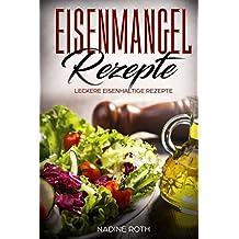 Eisenmangel Rezepte: Leckere eisenhaltige Rezepte (German Edition)