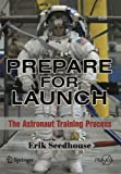 Prepare for Launch: The Astronaut Training Process (Springer Praxis Books)