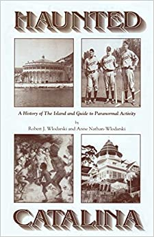 Book Haunted Catalina: A History of the Island and Guide to Paranormal Activity