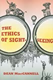 The Ethics of Sightseeing, Dean MacCannell, 0520257839