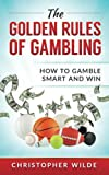 img - for The Golden Rules of Gambling: How to Gamble Smart and Win (Volume 1) book / textbook / text book